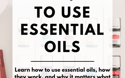 How to use oils & why quality matters
